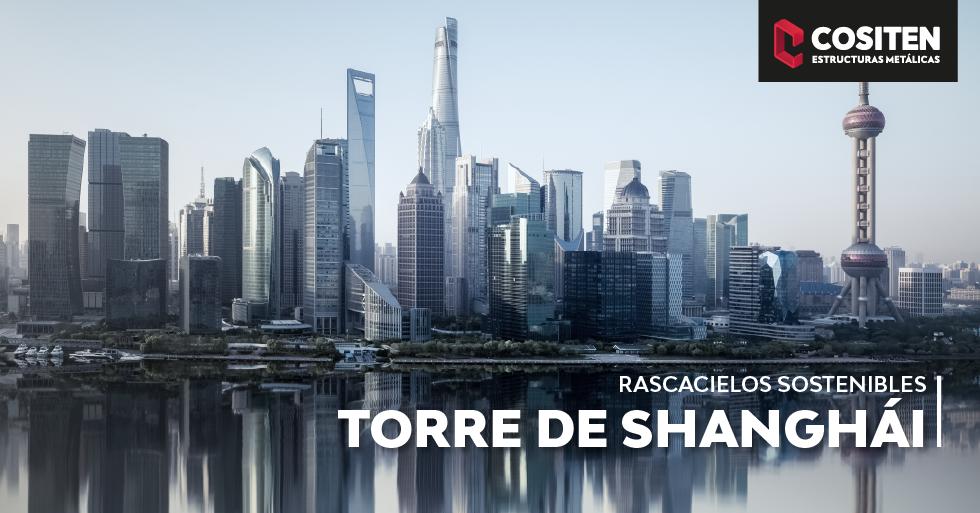 LECCIONES DE LA CONSTRUCCIÓN DE ACERO DEL FUTURO: LA TORRE DE SHANGHÁI